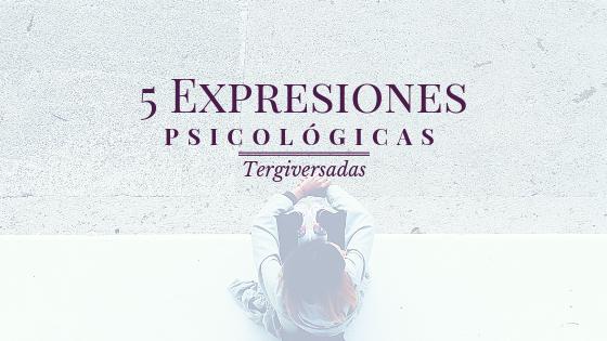 5 Expresiones Psicológicas Tergiversadas