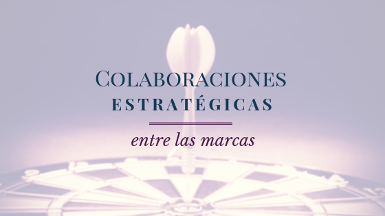 COLABORACIONES ESTRATÉGICAS ENTRE LAS MARCAS